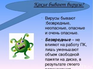 Какие бывают вирусы? Вирусы бывают :безвредные, неопасные, опасные и очень опасн