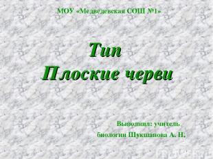 Тип Плоские черви Выполнил: учитель биологии Шукшанова А. Н. МОУ «Медведевская С