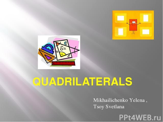 QUADRILATERALS Mikhailichenko Yelena , Tsoy Svetlana