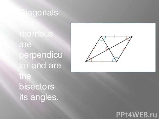 Diagonals of a rhombus are perpendicular and are the bisectors its angles.