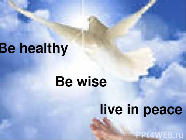 Be healthy Be wise live in peace