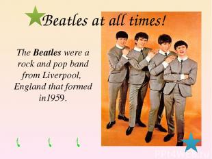 The Beatles were a rock and pop band from Liverpool, England that formed in1959.