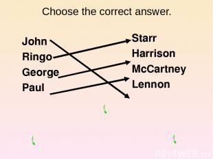 Choose the correct answer. John Ringo George Paul Starr Harrison McCartney Lenno