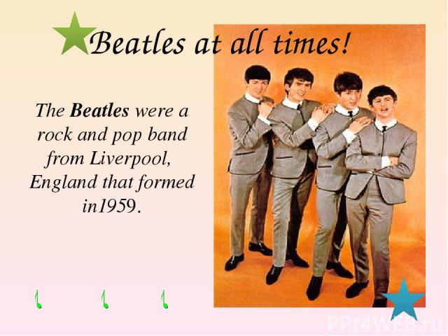 The Beatles were a rock and pop band from Liverpool, England that formed in1959. Beatles at all times!