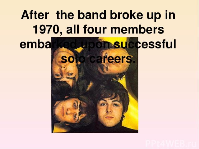 After the band broke up in 1970, all four members embarked upon successful solo careers.