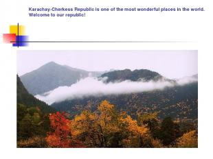 Karachay-Cherkess Republic is one of the most wonderful places in the world. Wel