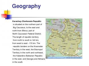 Geography Karachay-Cherkessia Republic is situated on the northern part of Big C