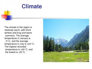 Climate The climate in the region is relatively warm, with short winters and lon