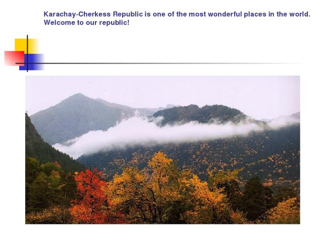 Karachay-Cherkess Republic is one of the most wonderful places in the world. Welcome to our republic!