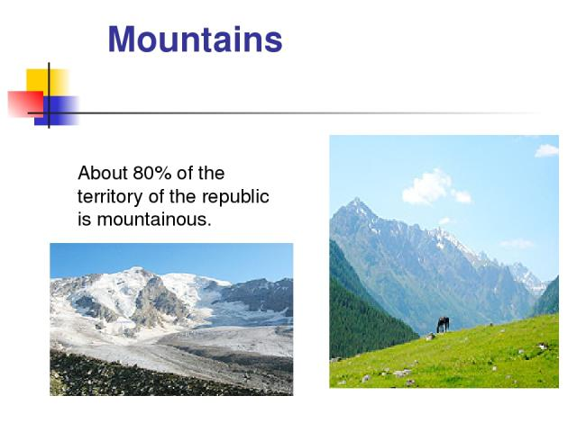 Mountains About 80% of the territory of the republic is mountainous.