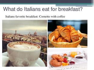 What do Italians eat for breakfast? Italians favorite breakfast: Cornetto with c