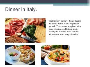 Dinner in Italy. Traditionally in Italy, dinner begins with cold dishes with a v