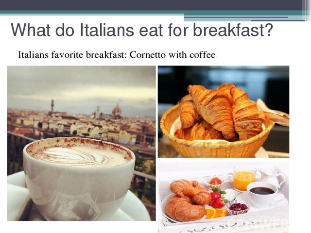 What do Italians eat for breakfast? Italians favorite breakfast: Cornetto with coffee