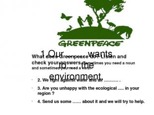 1.Our …… wants to…. the environment. 2. We fight against water and air ………. . 3.