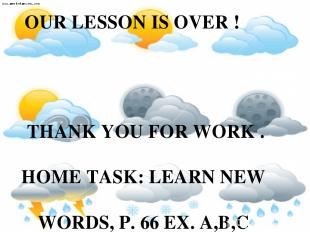 THANK YOU FOR WORK . HOME TASK: LEARN NEW WORDS, P. 66 EX. A,B,C MAKE 8-10 SENTE