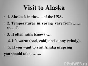 Visit to Alaska 1. Alaska is in the….. of the USA. 2. Temperatures in spring var