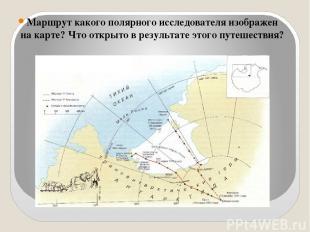 Маршрут какого полярного исследователя изображен на карте? Что открыто в результ