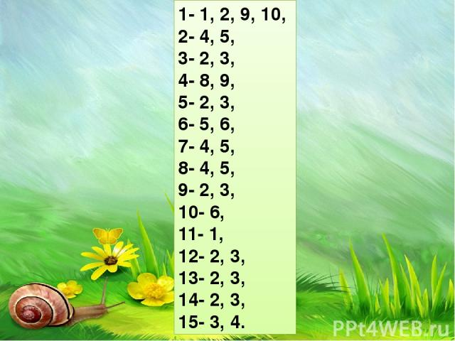 1- 1, 2, 9, 10, 2- 4, 5, 3- 2, 3, 4- 8, 9, 5- 2, 3, 6- 5, 6, 7- 4, 5, 8- 4, 5, 9- 2, 3, 10- 6, 11- 1, 12- 2, 3, 13- 2, 3, 14- 2, 3, 15- 3, 4.