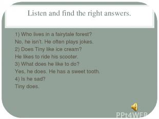 Listen and find the right answers. 1) Who lives in a fairytale forest? No, he is