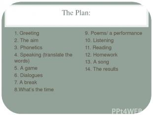 The Plan: 1. Greeting 2. The aim 3. Phonetics 4. Speaking (translate the words)