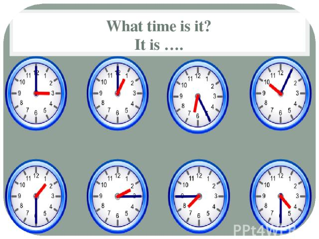 What time is it? It is ….