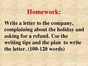 Write a letter to the company, complaining about the holiday and asking for a re