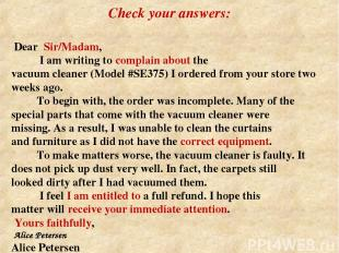 Dear Sir/Madam, I am writing to complain about the vacuum cleaner (Model #SE375)