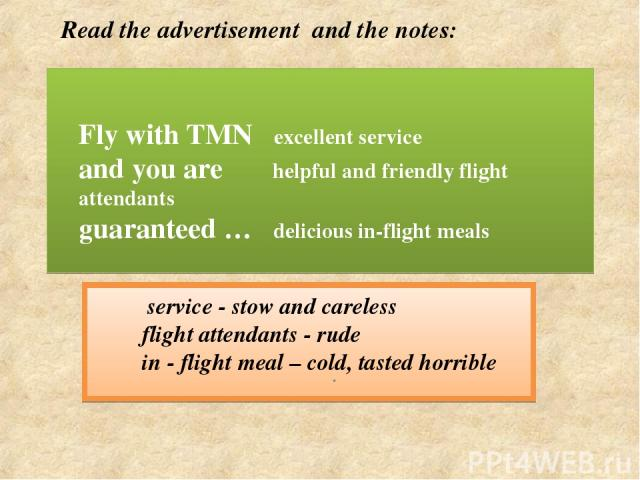 Fly with TMN excellent service and you are helpful and friendly flight attendants guaranteed … delicious in-flight meals service - stow and careless flight attendants - rude in - flight meal – cold, tasted horrible Read the advertisement and the notes: