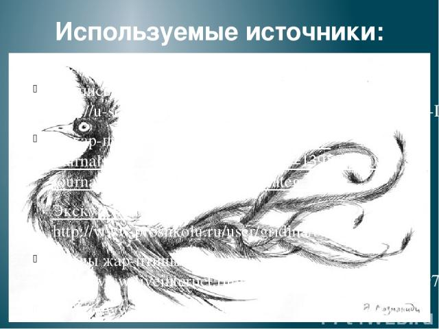 Используемые источники: Роспись: Сказочная Гжель http://u-sovenka.ru/Materialyi/UROKI-RISOVANIYA-DLYA-DETEY/urok-gzel.html О жар-птице http://www.liveinternet.ru/journalshowcomments.php?jpostid=139555280&journalid=3871348&go=next&categ=1 Экскурсия в…