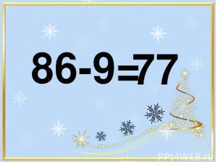 86-9= 77
