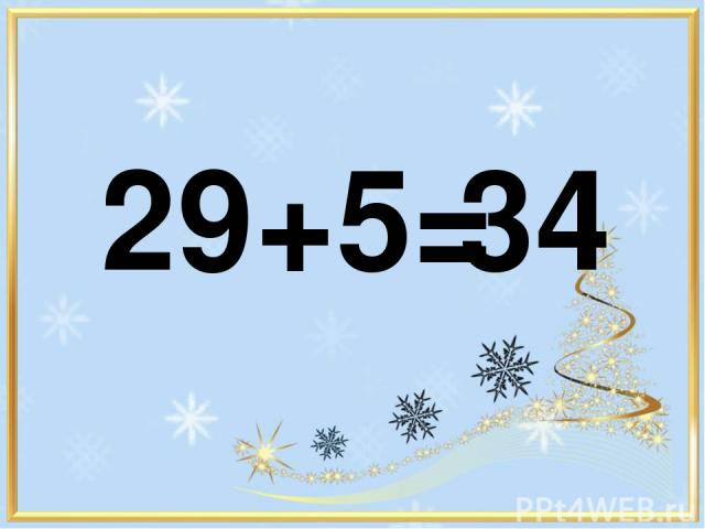 29+5= 34