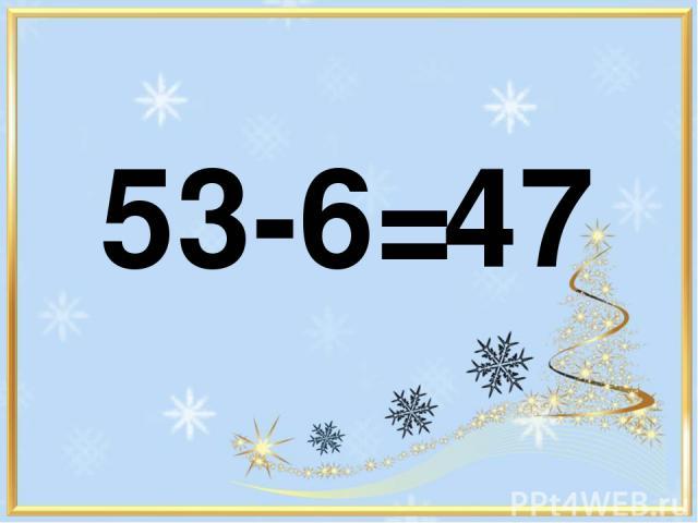 53-6= 47