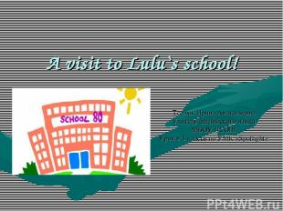 A visit to Lulu`s school! Теслюк Ирина Анатольевна Учитель английского языка МБО