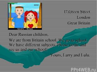 17,Green Street London Great Britain Dear Russian children, We are from Britain