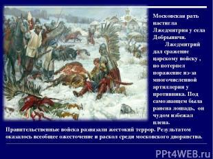 Московская рать настигла Лжедмитрия у села Добрыничи. Лжедмитрий дал сражение ца