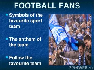 FOOTBALL FANS Symbols of the favourite sport team The anthem of the team Follow