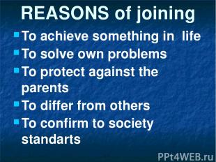 REASONS of joining To achieve something in life To solve own problems To protect