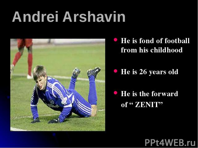 """Andrei Arshavin He is fond of football from his childhood He is 26 years old He is the forward of """" ZENIT"""""""