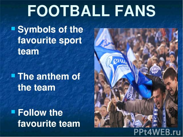 FOOTBALL FANS Symbols of the favourite sport team The anthem of the team Follow the favourite team