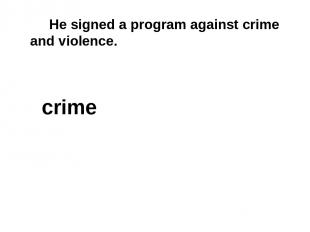 He signed a program against crime and violence. crime