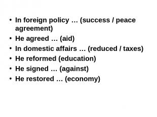In foreign policy … (success / peace agreement) He agreed … (aid) In domestic af