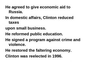 He agreed to give economic aid to Russia. In domestic affairs, Clinton reduced t