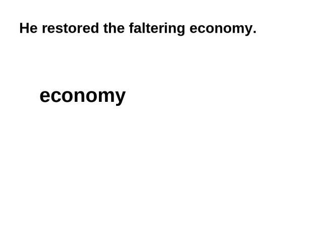 He restored the faltering economy. economy