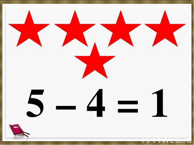 5 – 4 = 1