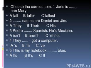 Choose the correct item. 1 Jane is ........ than Mary. A tall B taller C tallest