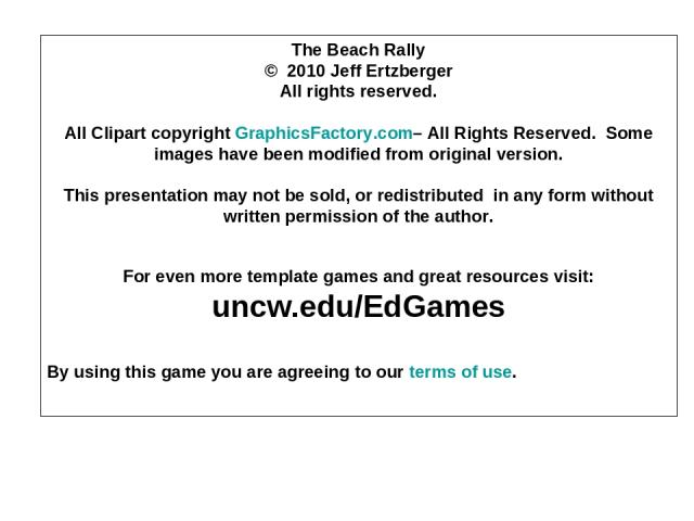 The Beach Rally © 2010 Jeff Ertzberger All rights reserved. All Clipart copyright GraphicsFactory.com– All Rights Reserved.  Some images have been modified from original version. This presentation may not be sold, or redistributed in any form withou…