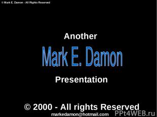 Another Presentation © Mark E. Damon - All Rights Reserved