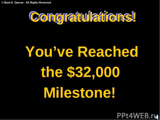 Congratulations! You've Reached the $32,000 Milestone! Congratulations! Congratulations! © Mark E. Damon - All Rights Reserved