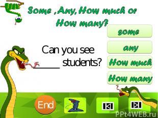 Can you see _____ students? 10 9 8 7 6 5 4 3 2 1 End Clique para editar o estilo