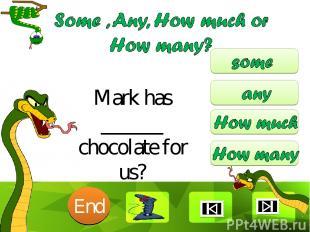 Mark has ______ chocolate for us? 10 9 8 7 6 5 4 3 2 1 End Clique para editar o